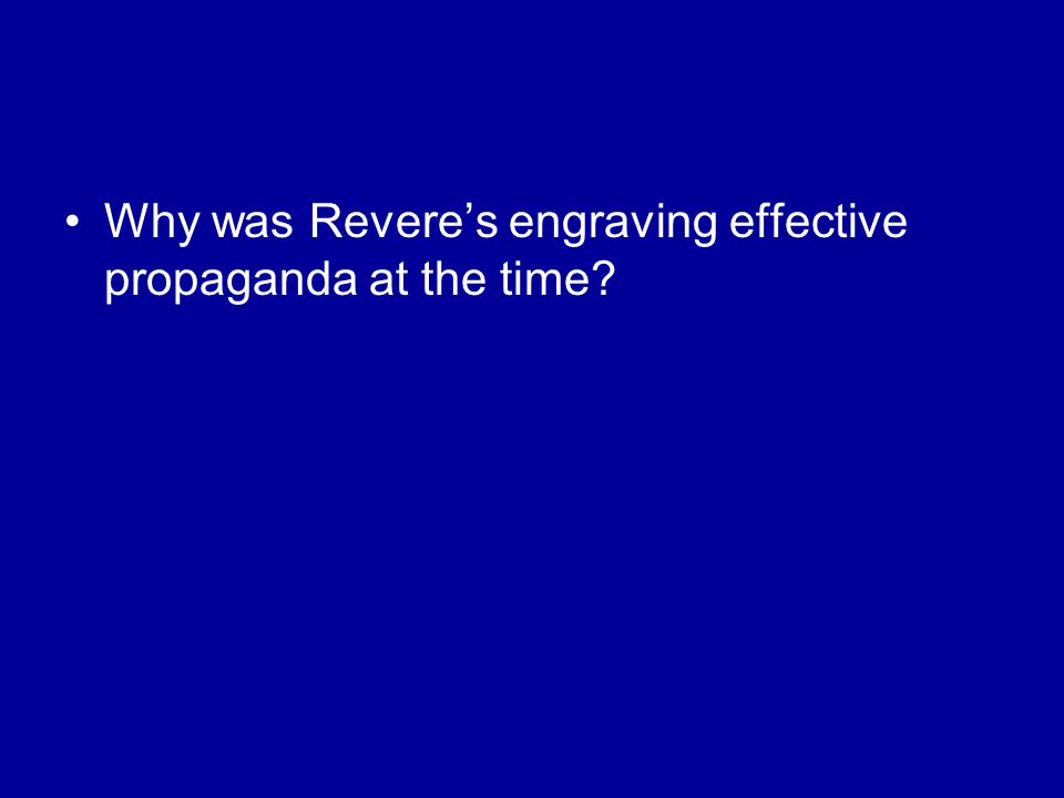 Why was Revere's engraving effective propaganda at the time
