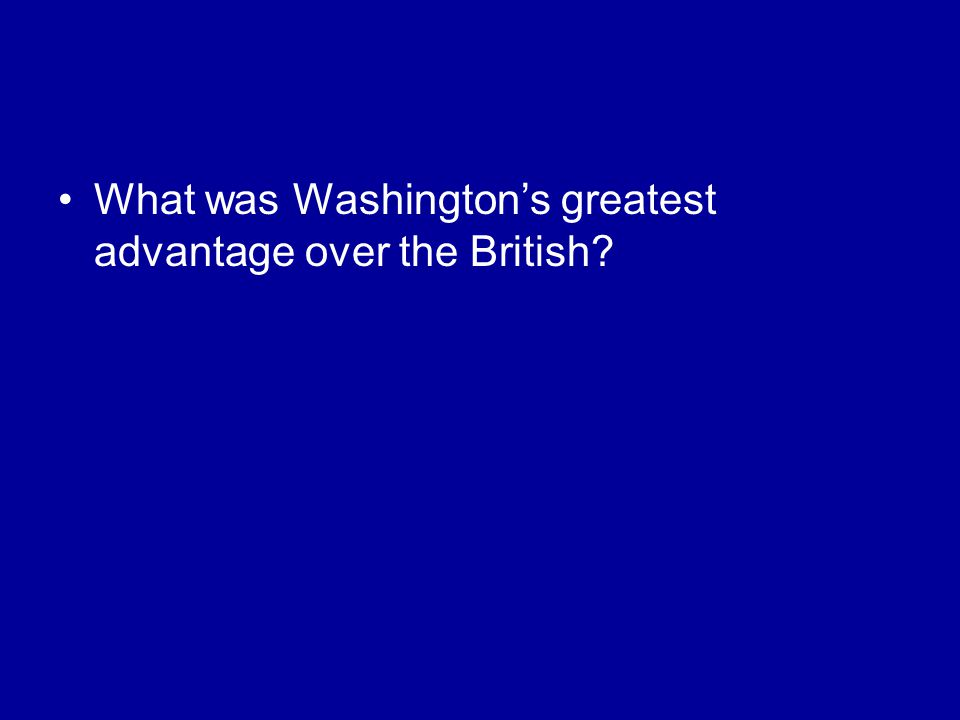What was Washington's greatest advantage over the British