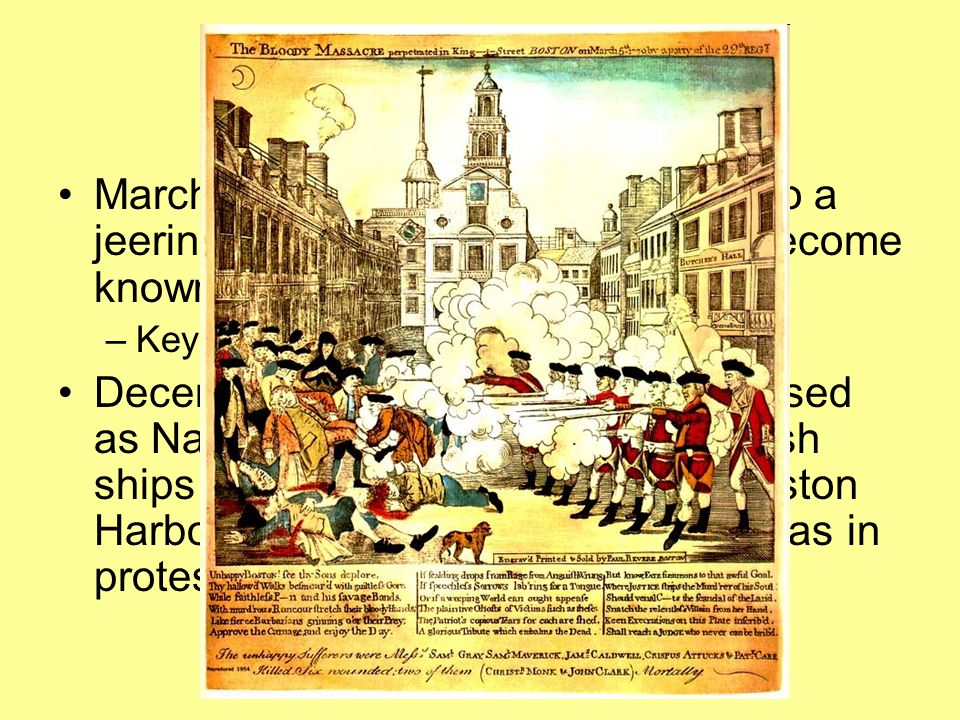Troubles March 3, 1770 British troops fired into a jeering crowd, killing 5, this was to become known as the Boston Massacre.