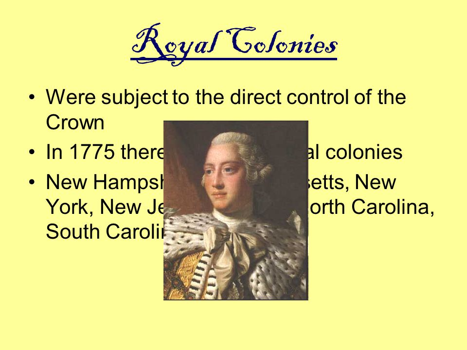 Royal Colonies Were subject to the direct control of the Crown