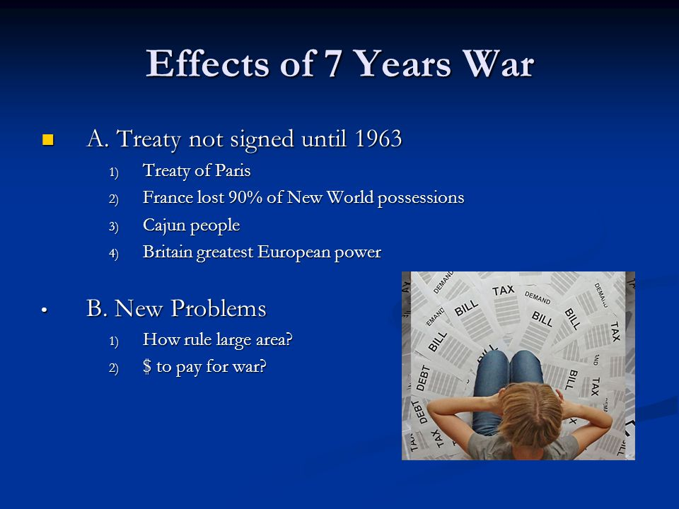 Effects of 7 Years War A. Treaty not signed until 1963 B. New Problems