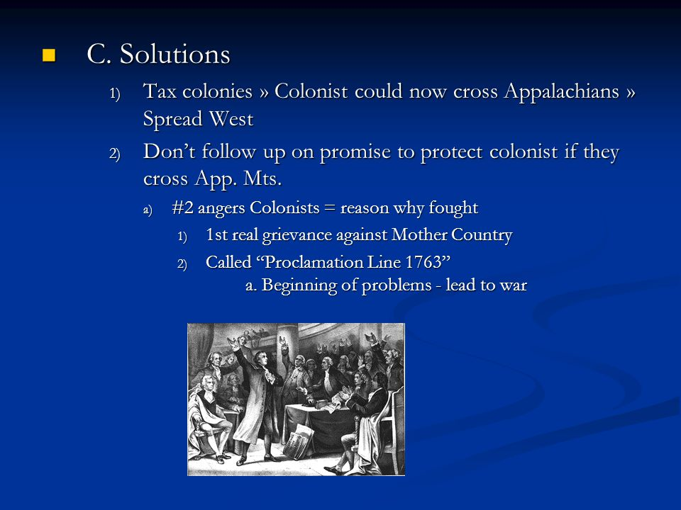 C. Solutions Tax colonies » Colonist could now cross Appalachians » Spread West.