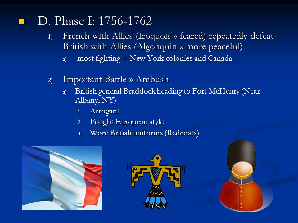 D. Phase I: 1756-1762 French with Allies (Iroquois » feared) repeatedly defeat British with Allies (Algonquin » more peaceful)