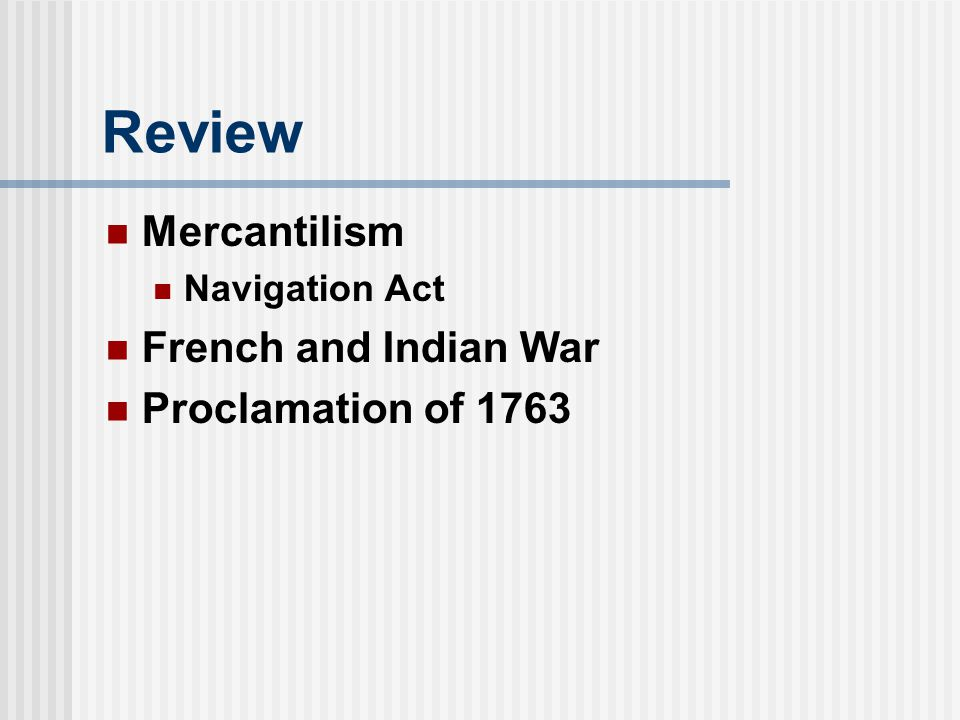 Review Mercantilism French and Indian War Proclamation of 1763