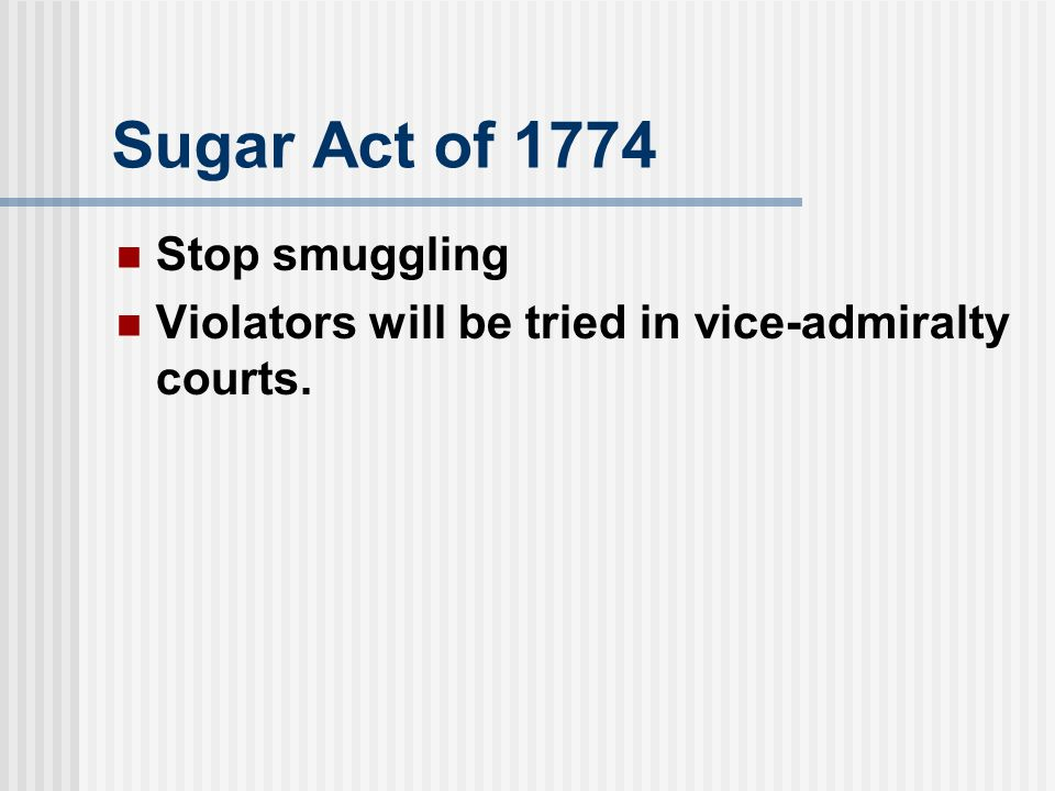 Sugar Act of 1774 Stop smuggling