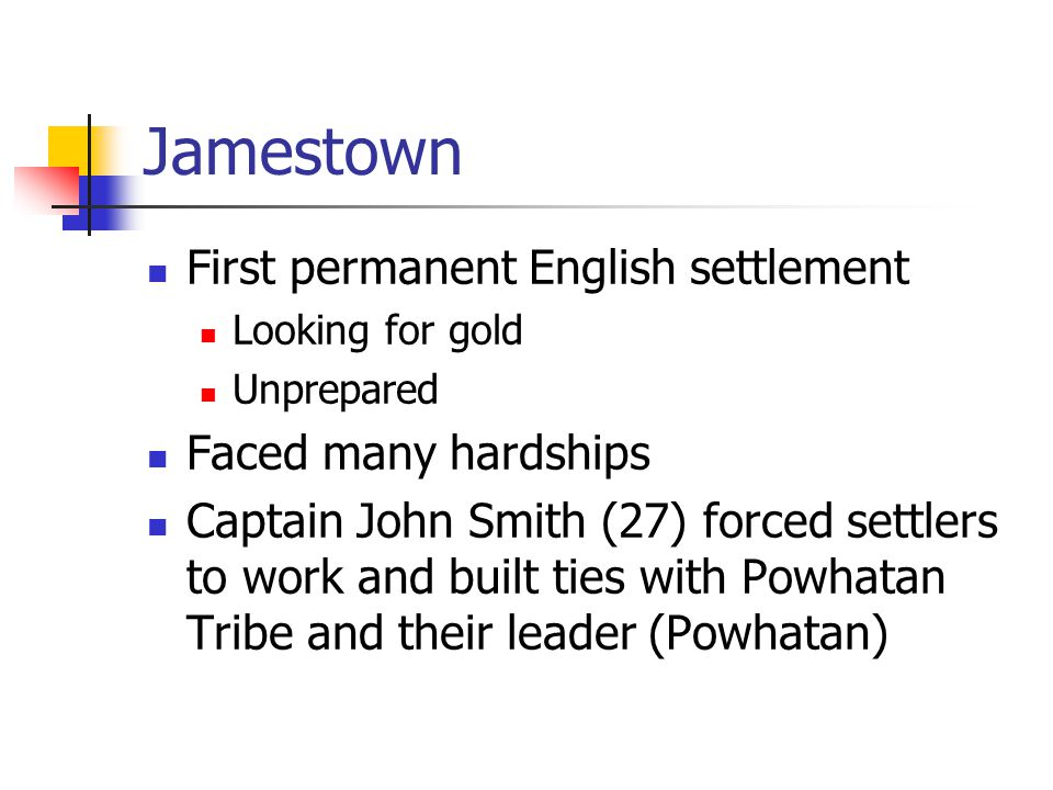 Jamestown First permanent English settlement Faced many hardships