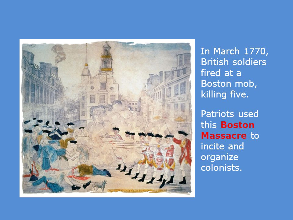 In March 1770, British soldiers fired at a Boston mob, killing five.