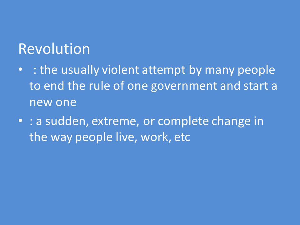 Revolution : the usually violent attempt by many people to end the rule of one government and start a new one.
