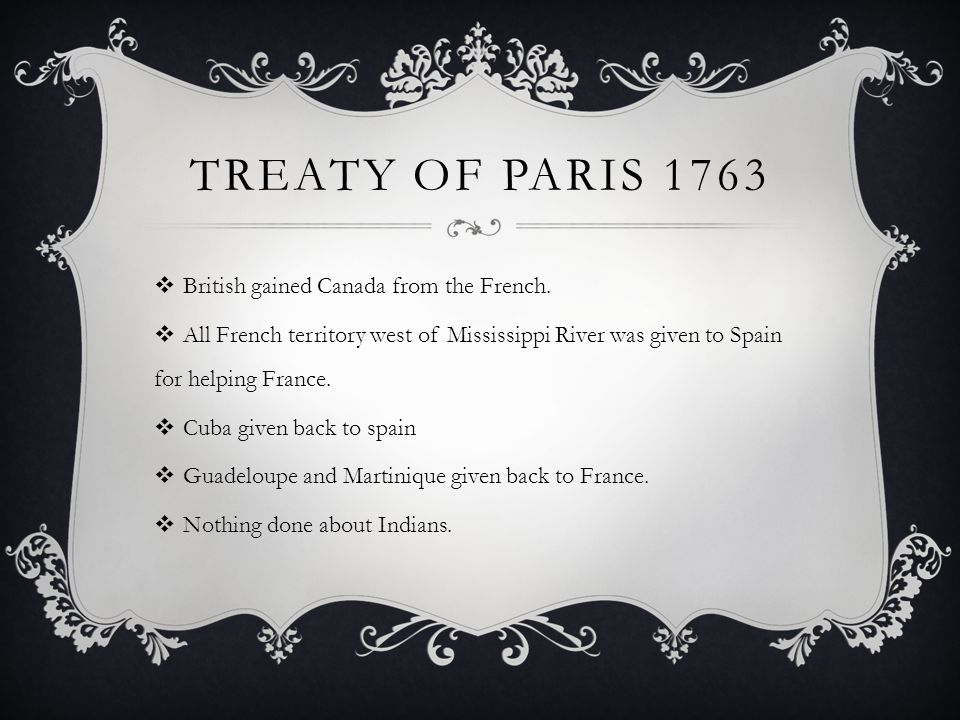 Treaty of paris 1763 British gained Canada from the French.
