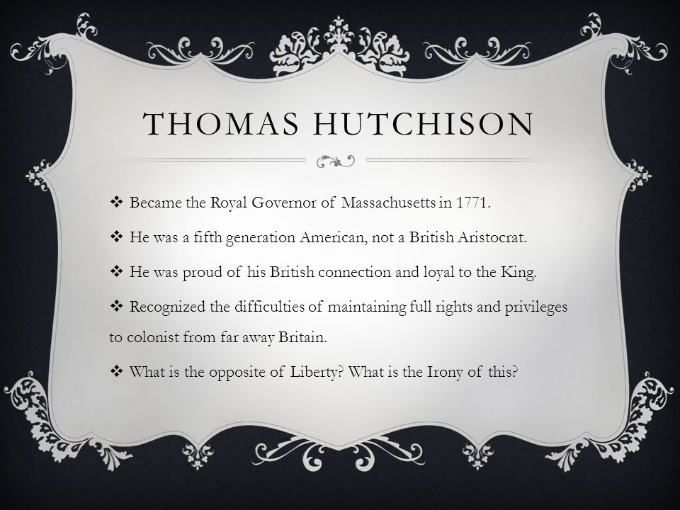 Thomas Hutchison Became the Royal Governor of Massachusetts in 1771.