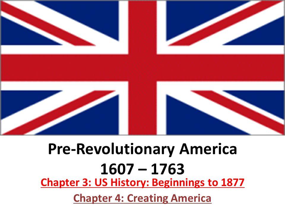 Pre-Revolutionary America 1607 – 1763