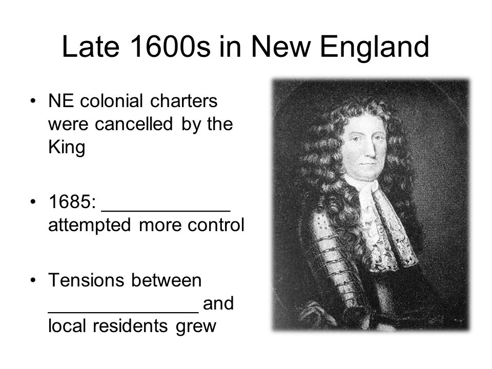 Late 1600s in New England NE colonial charters were cancelled by the King. 1685: ____________ attempted more control.