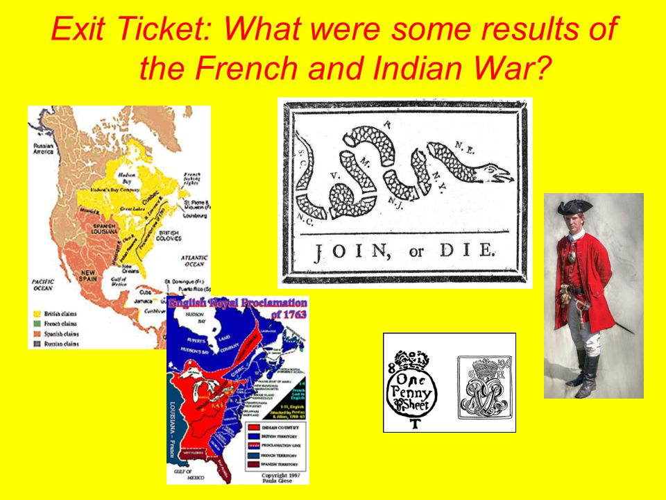 Exit Ticket: What were some results of the French and Indian War