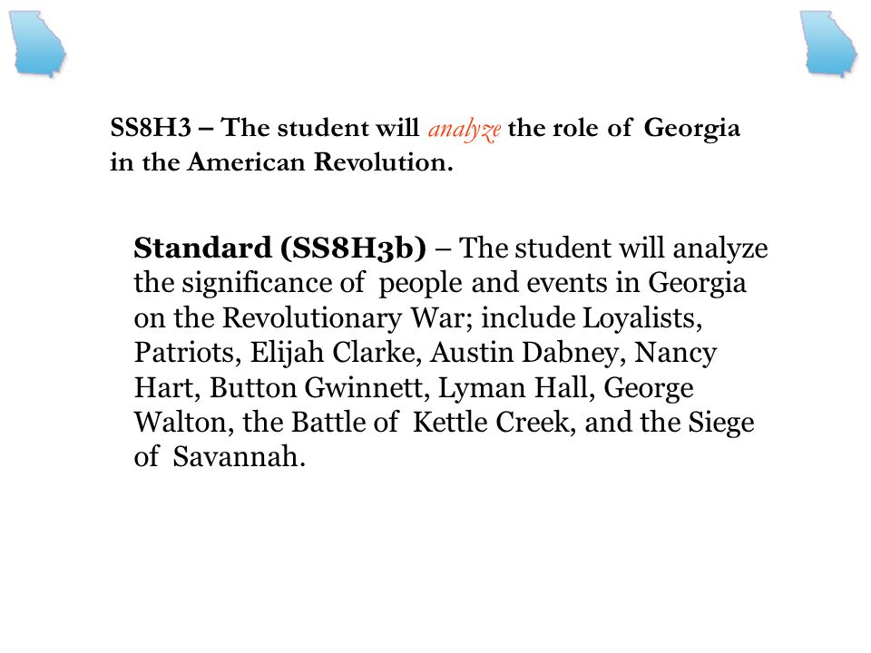 SS8H3 – The student will analyze the role of Georgia in the American Revolution.