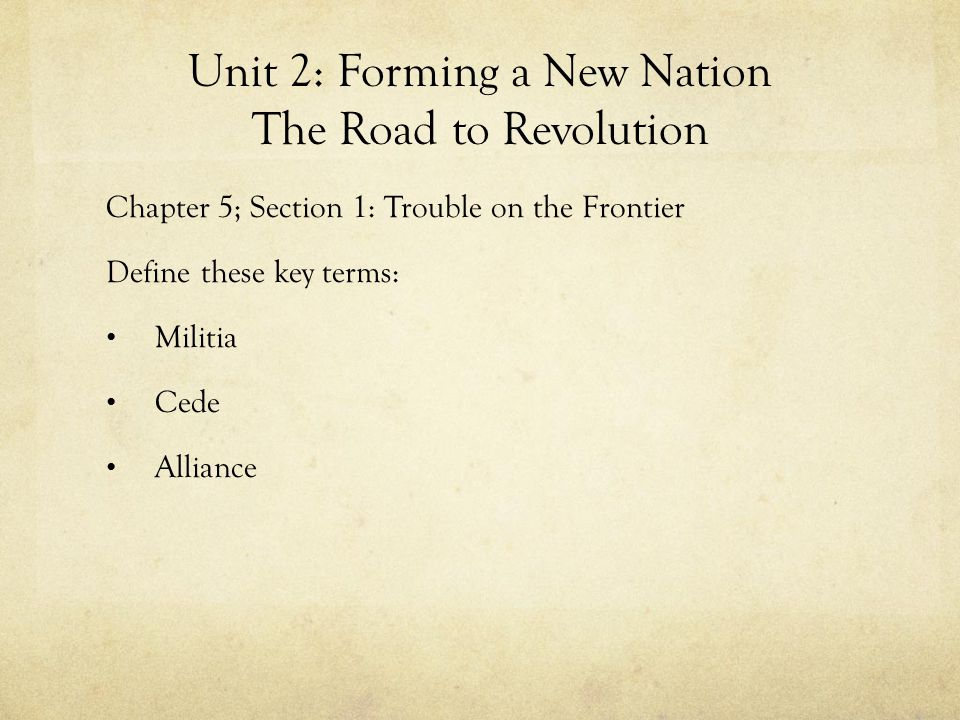 Unit 2: Forming a New Nation The Road to Revolution