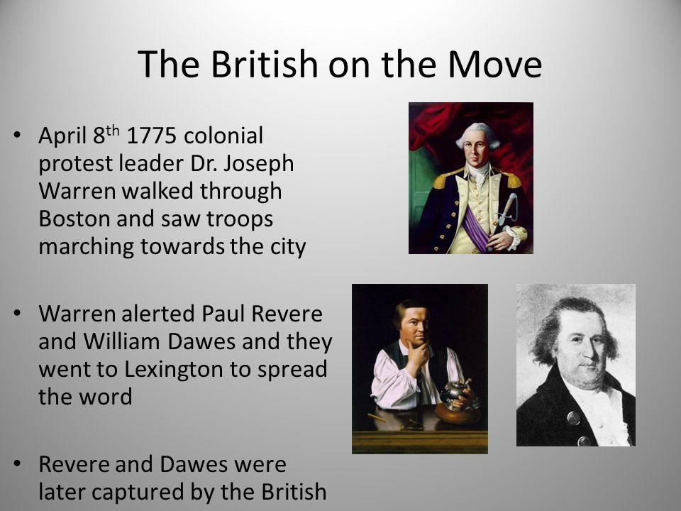 The British on the Move April 8th 1775 colonial protest leader Dr. Joseph Warren walked through Boston and saw troops marching towards the city.