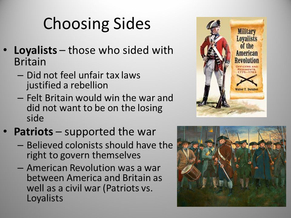 Choosing Sides Loyalists – those who sided with Britain