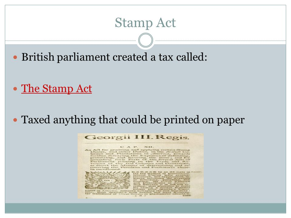 Stamp Act British parliament created a tax called: The Stamp Act