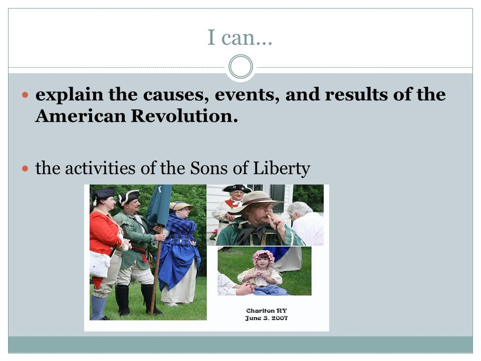 I can… explain the causes, events, and results of the American Revolution.