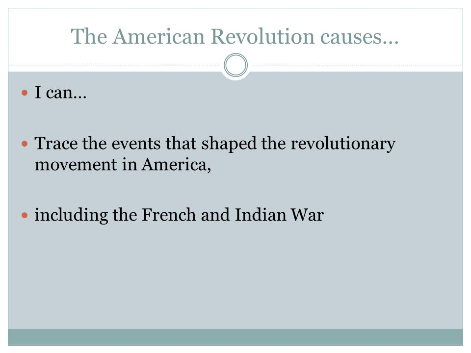 The American Revolution causes…
