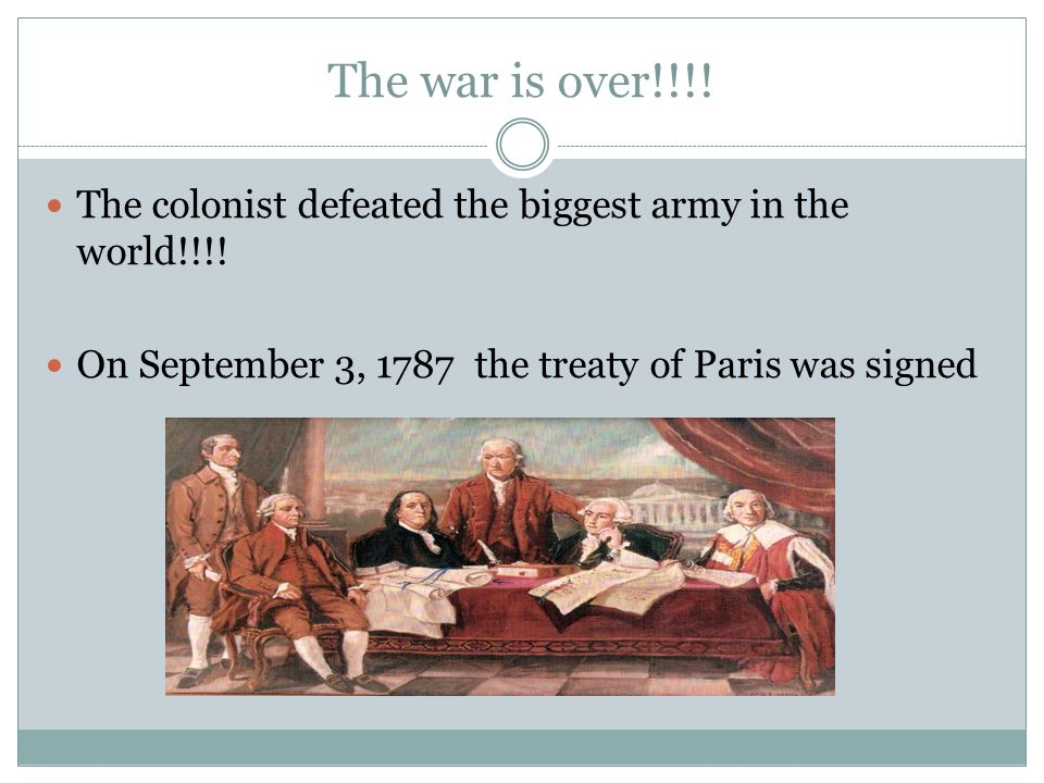 The war is over!!!. The colonist defeated the biggest army in the world!!!.