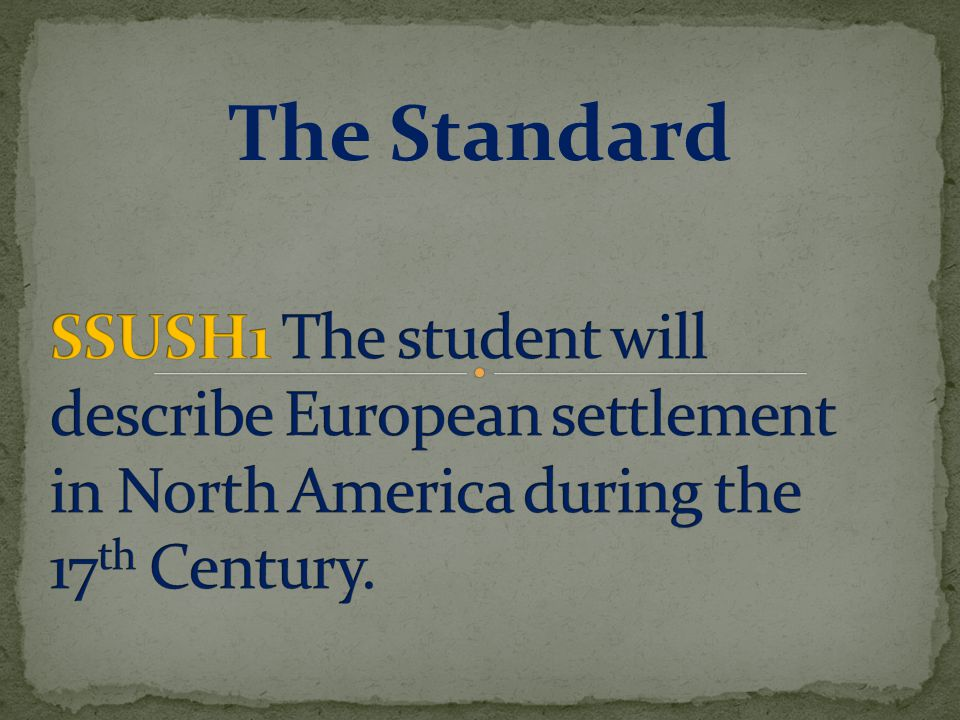 The Standard SSUSH1 The student will describe European settlement in North America during the 17th Century.