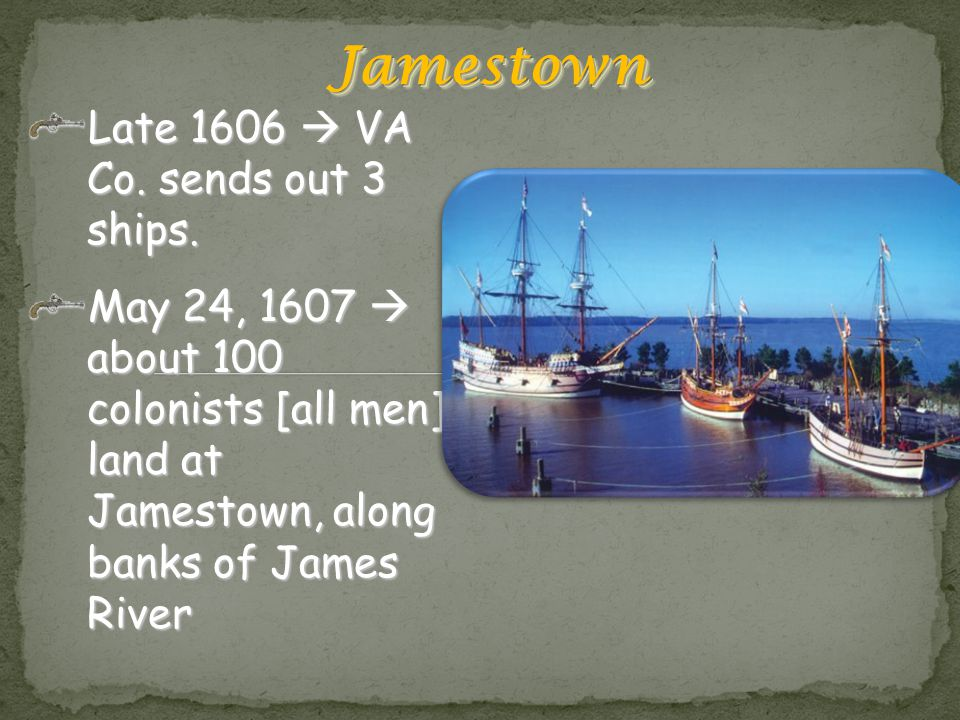 Jamestown Late 1606  VA Co. sends out 3 ships.