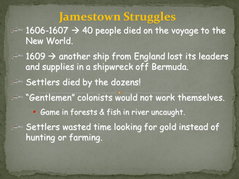Jamestown Struggles 1606-1607  40 people died on the voyage to the New World.