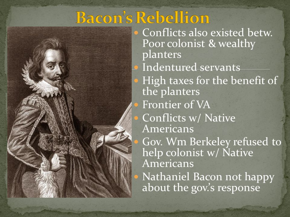 Bacon's Rebellion Conflicts also existed betw. Poor colonist & wealthy planters. Indentured servants.