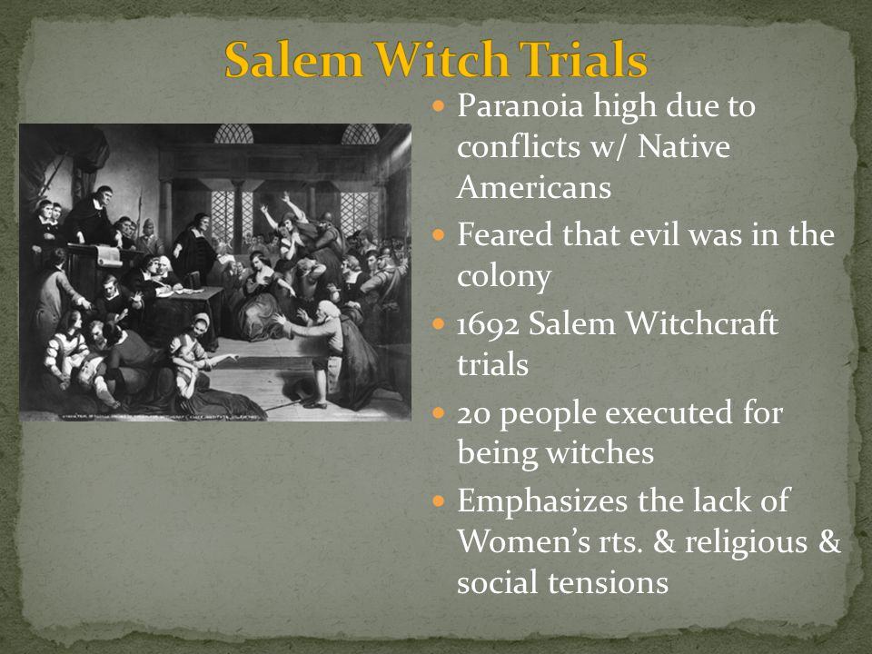 Salem Witch Trials Paranoia high due to conflicts w/ Native Americans