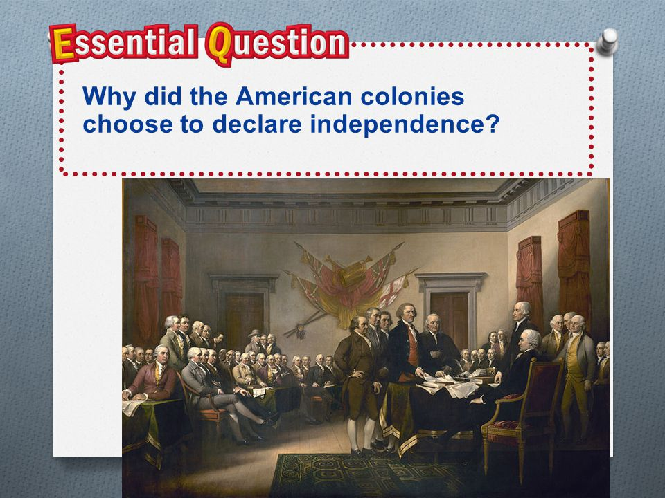 Why did the American colonies choose to declare independence