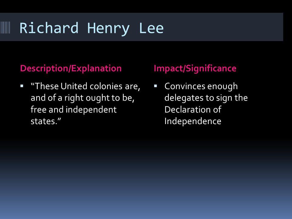 Richard Henry Lee Description/Explanation Impact/Significance