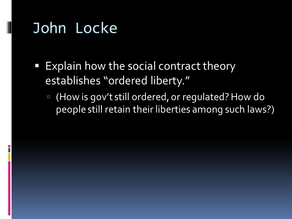 John Locke Explain how the social contract theory establishes ordered liberty.