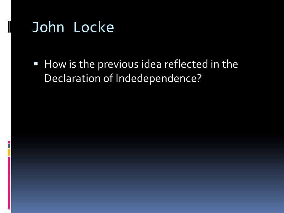 John Locke How is the previous idea reflected in the Declaration of Indedependence