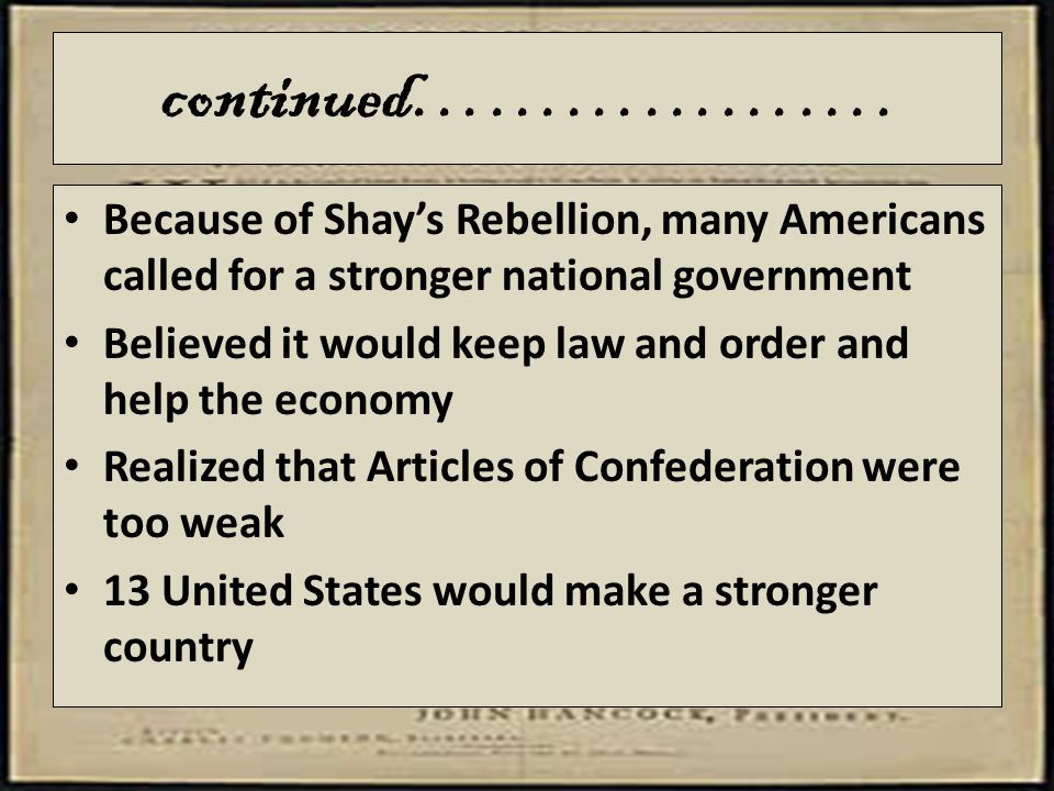 continued………………. Because of Shay's Rebellion, many Americans called for a stronger national government.