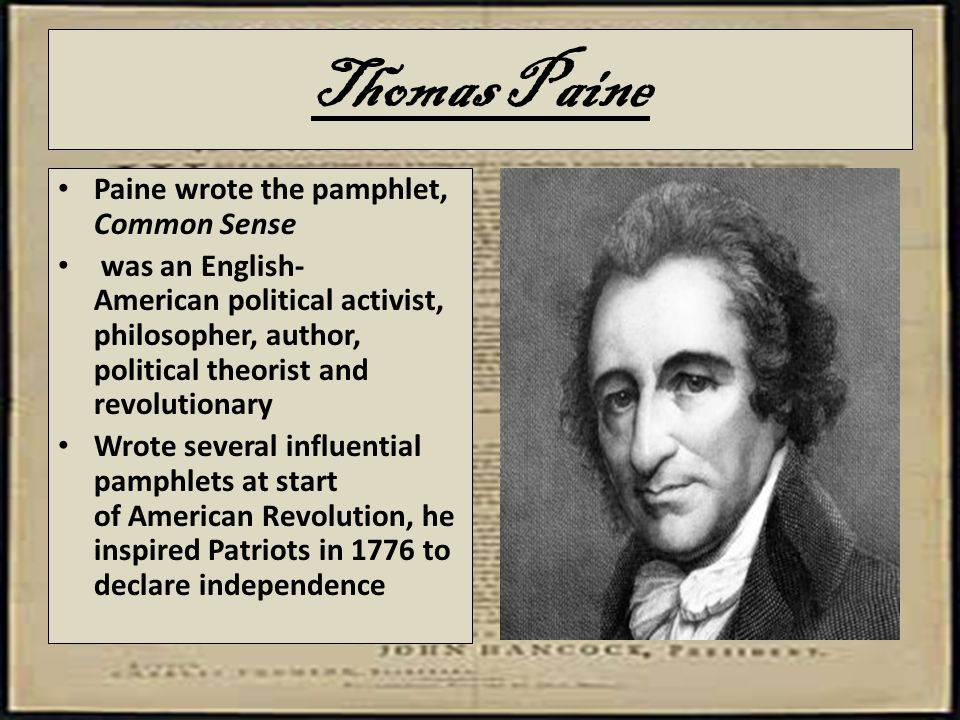 Thomas Paine Paine wrote the pamphlet, Common Sense
