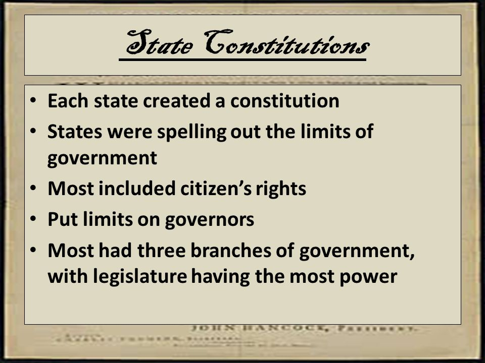 State Constitutions Each state created a constitution