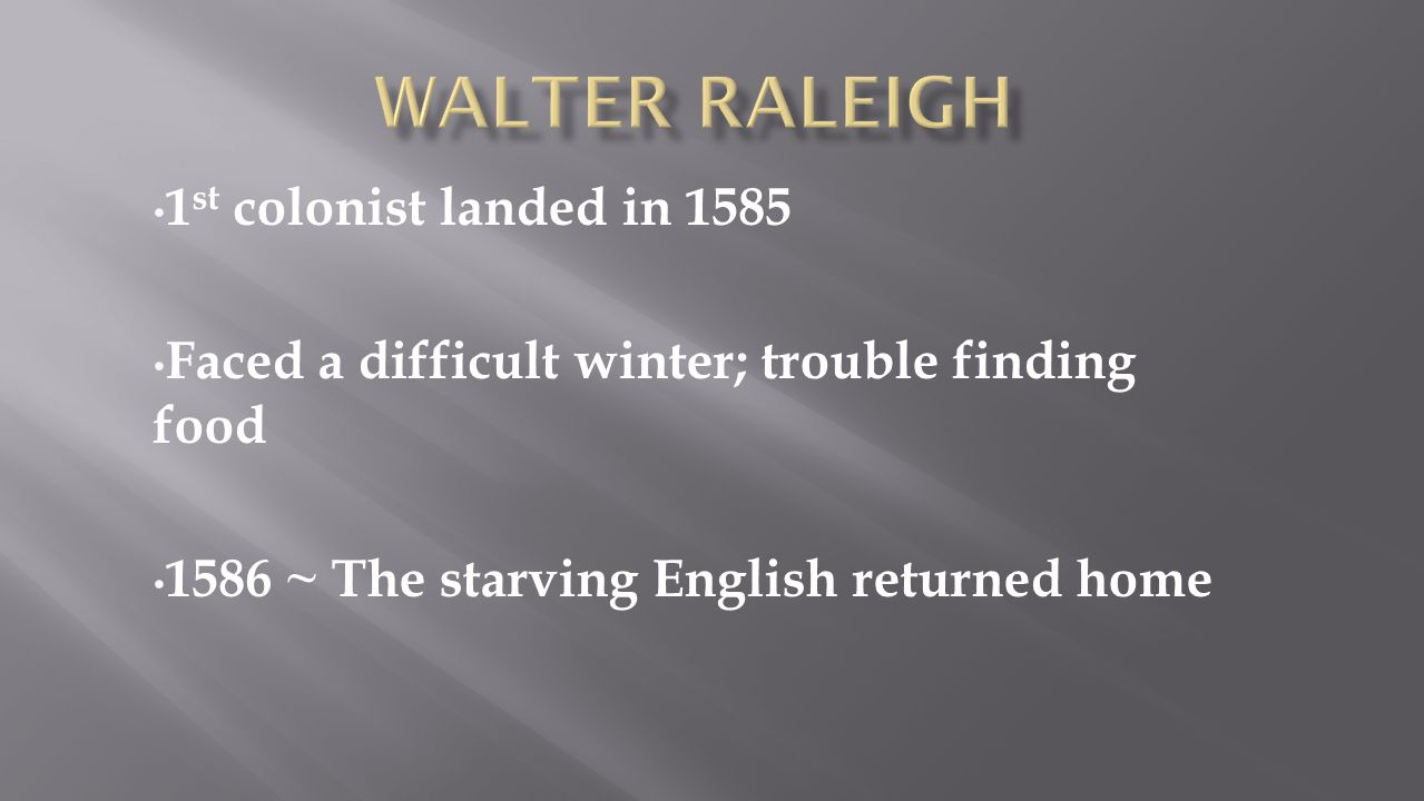 Walter Raleigh 1st colonist landed in 1585