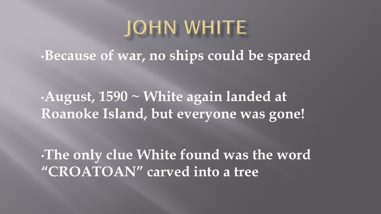 John White Because of war, no ships could be spared