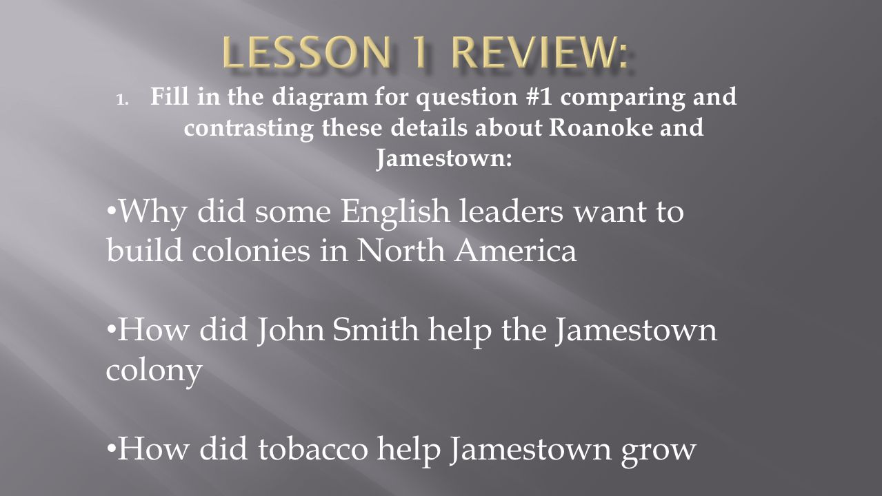 Lesson 1 Review: Fill in the diagram for question #1 comparing and contrasting these details about Roanoke and Jamestown: