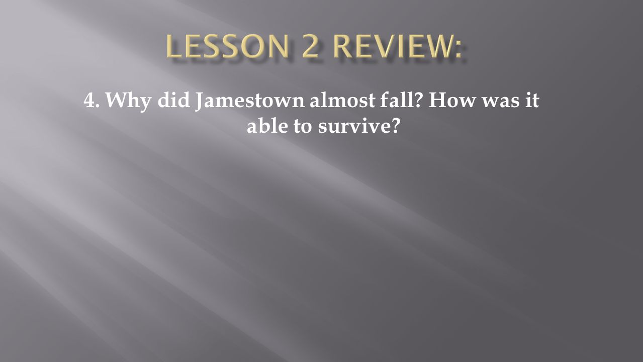 4. Why did Jamestown almost fall How was it able to survive