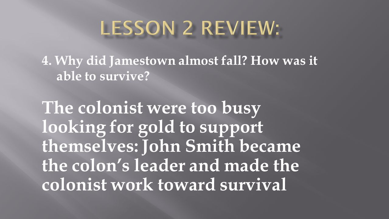 Lesson 2 Review: 4. Why did Jamestown almost fall How was it able to survive