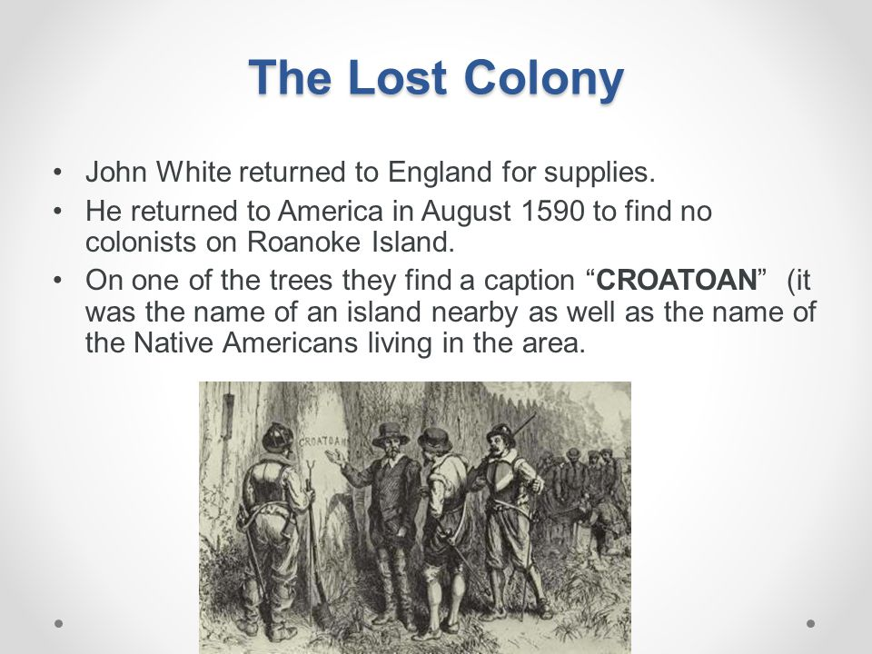 The Lost Colony John White returned to England for supplies.