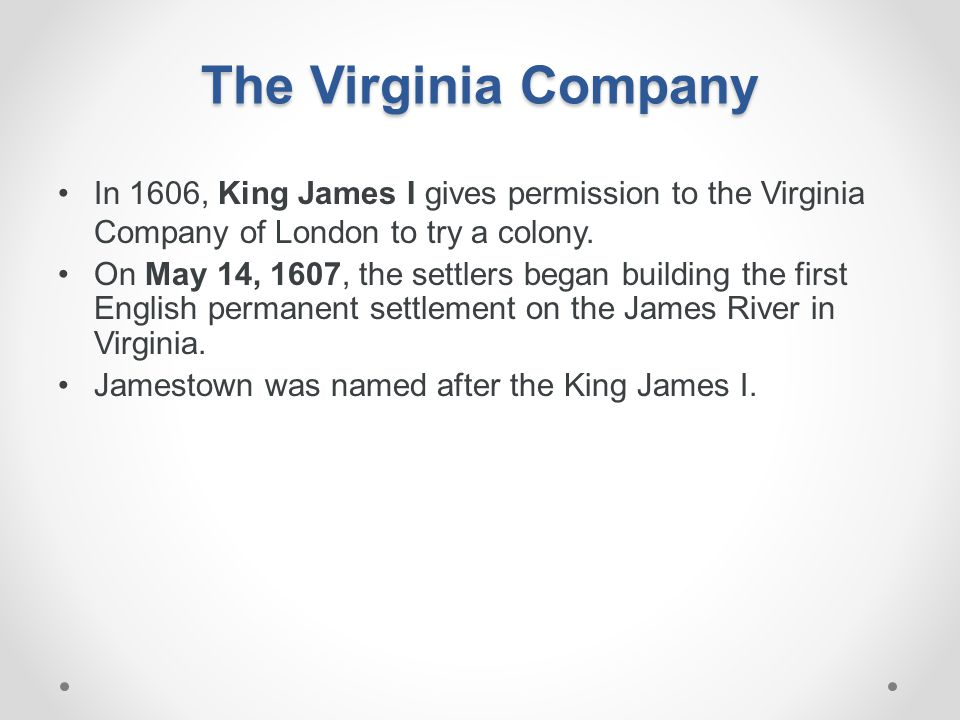 The Virginia Company In 1606, King James I gives permission to the Virginia Company of London to try a colony.