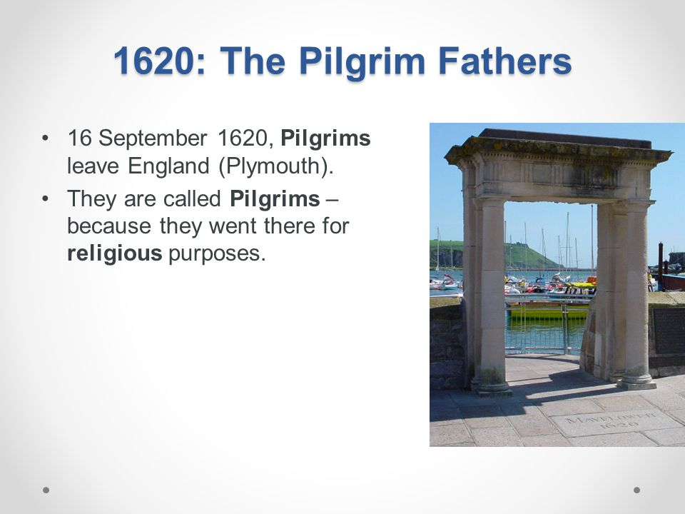 1620: The Pilgrim Fathers 16 September 1620, Pilgrims leave England (Plymouth).
