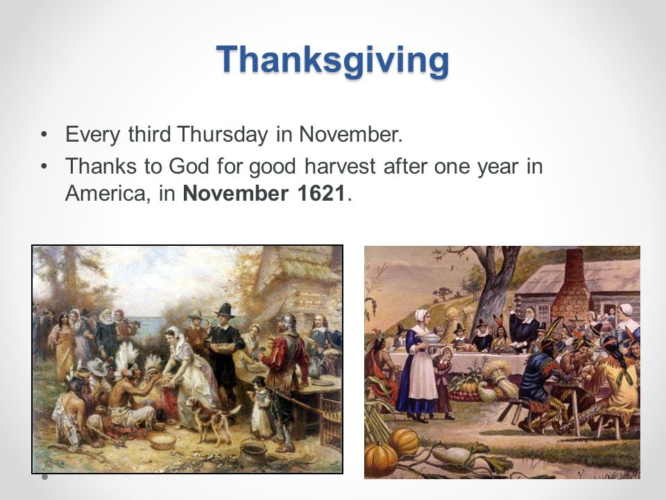Thanksgiving Every third Thursday in November.