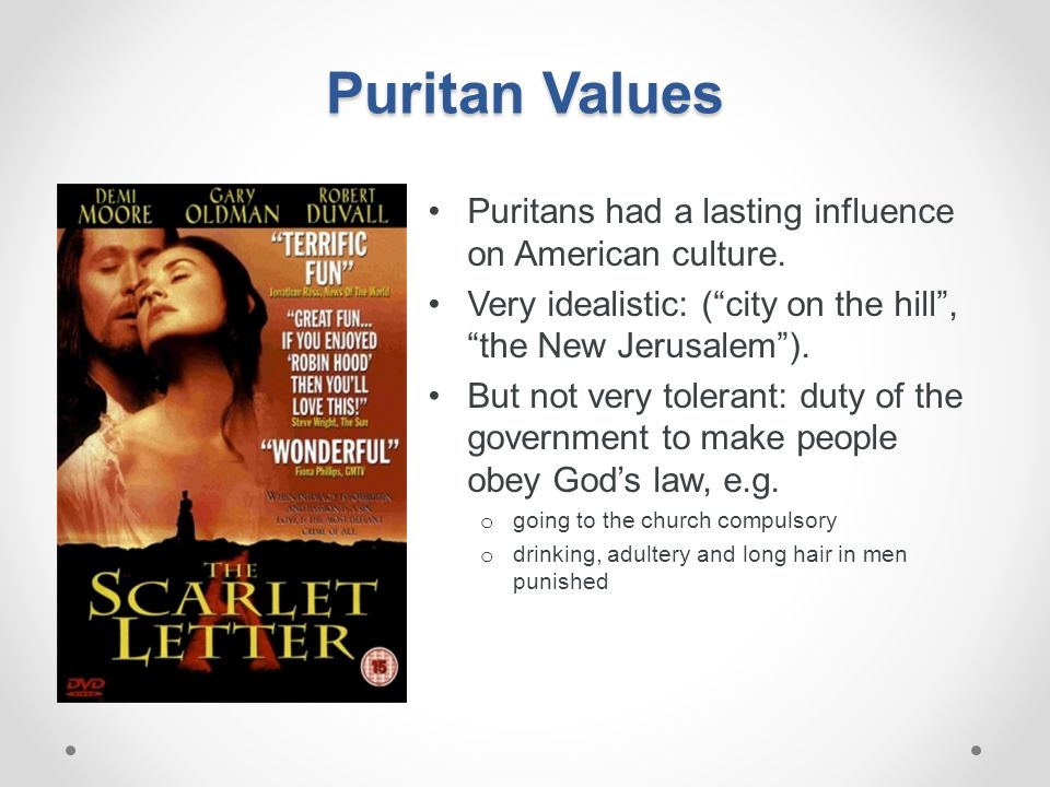 Puritan Values Puritans had a lasting influence on American culture.
