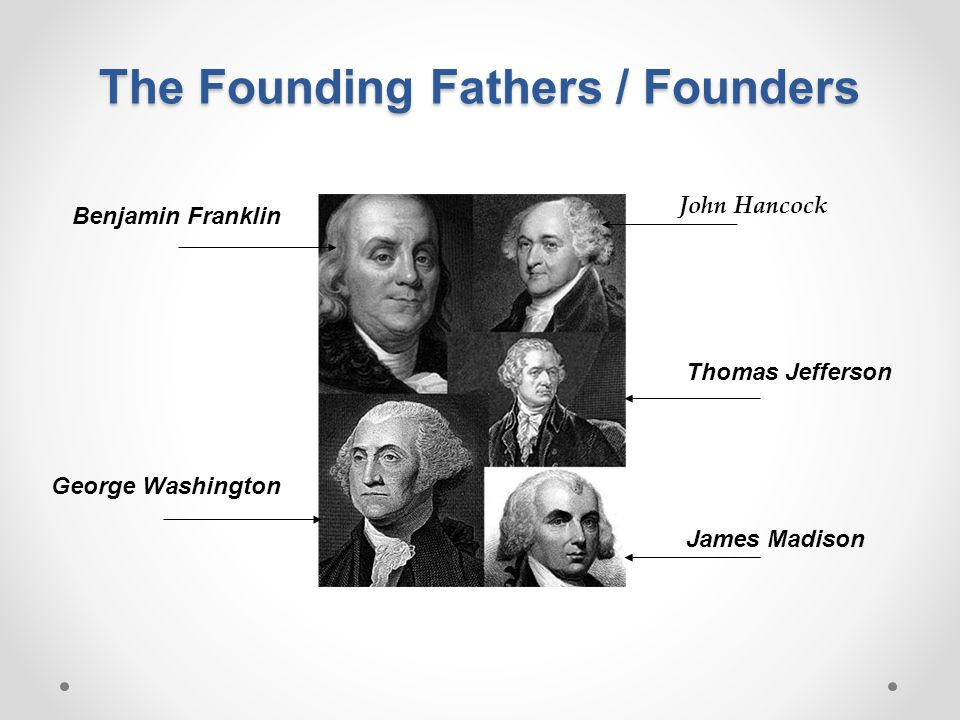 The Founding Fathers / Founders