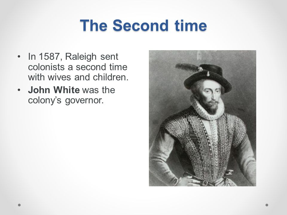 The Second time In 1587, Raleigh sent colonists a second time with wives and children.