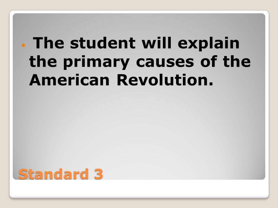 The student will explain the primary causes of the American Revolution.